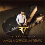 Roberto Tapia - Vamos A Darnos Un Tiempo
